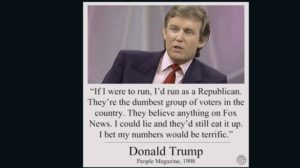 Picture and text reporting Trump: If I were to run, Id run as a Republican. They're the dumbest group of voters